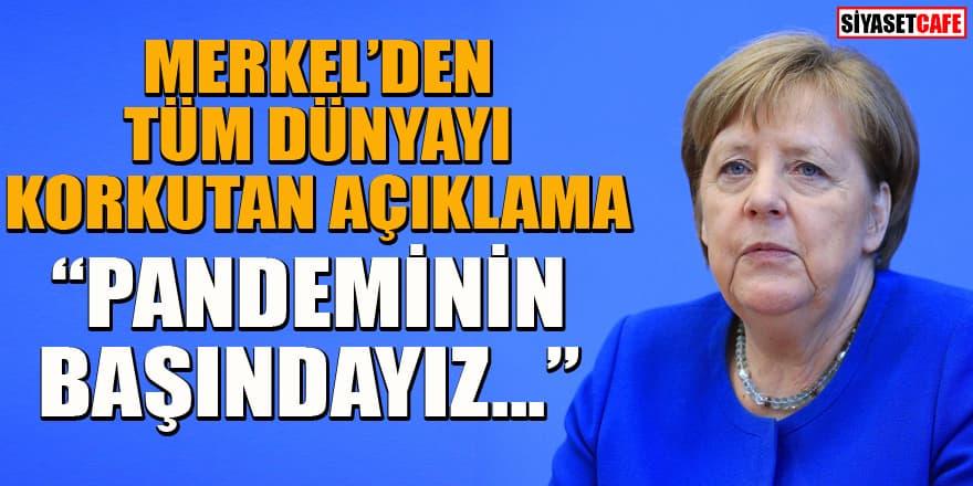 Merkel'den korkutan korona açıklaması: Hala başındayız...