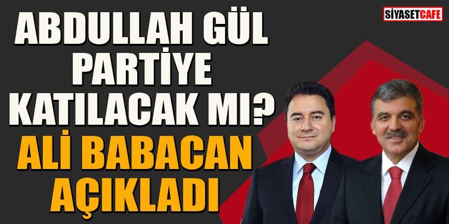 Abdullah Gül DEVA Partisi'ne katılacak mı? Babacan açıkladı