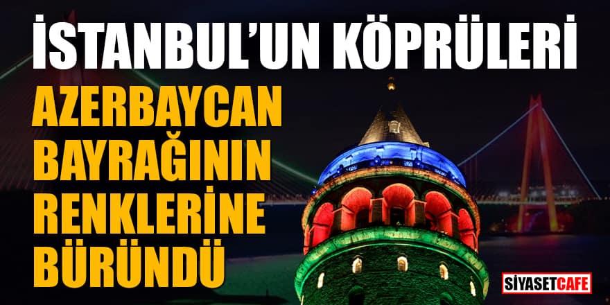 İstanbul'un köprüleri Azerbaycan bayrağının renklerine büründü