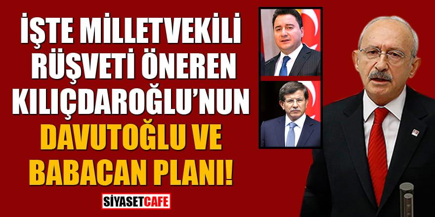 İşte milletvekili rüşveti öneren Kılıçdaroğlu'nun Davutoğlu ve Babacan planı!
