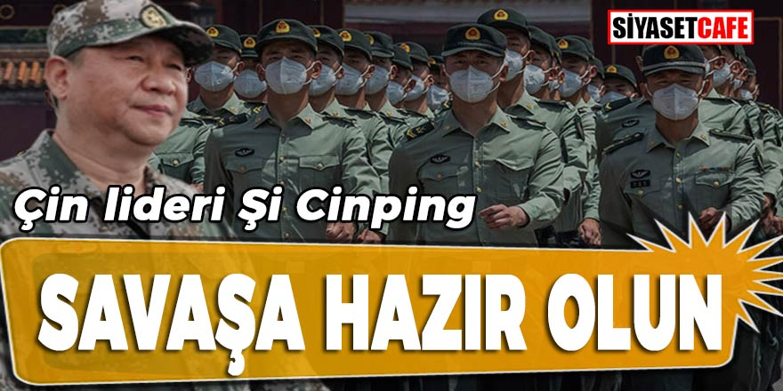 """Çin Devlet Başkanı Şi Cinping'den orduya talimat: """"Savaşa hazır olun"""""""