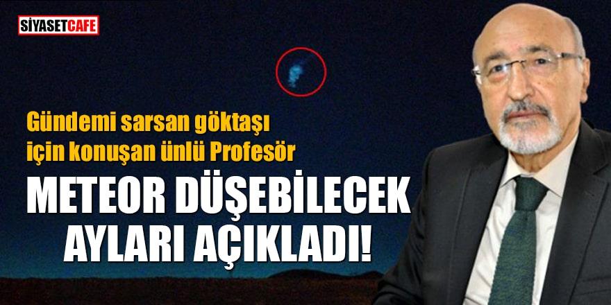 Gündemi sarsan göktaşı için konuşan ünlü Profesör meteor düşebilecek ayları açıkladı