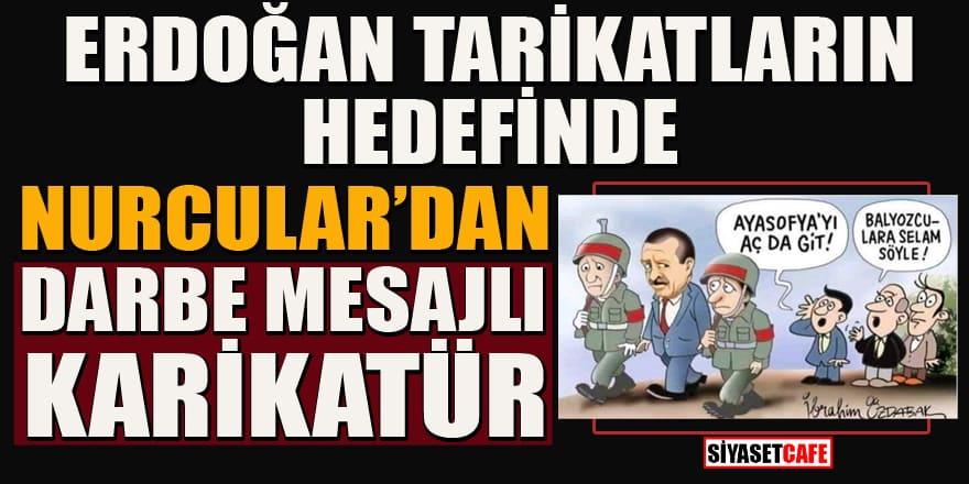 Erdoğan tarikatların hedefinde! Nurcular'dan darbe mesajlı karikatür