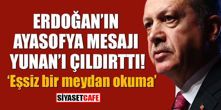 Erdoğan'ın Ayasofya mesajı Yunan'ı çıldırttı!