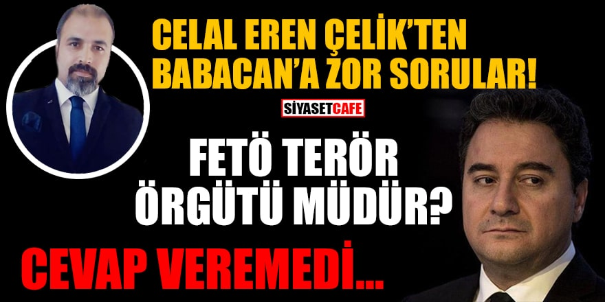 Celal Eren Çelik'ten Babacan'a zor sorular! 'FETÖ terör örgütü müdür?'