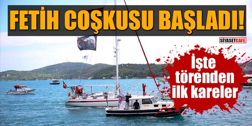 Fetih coşkusu İstanbul Boğazı'nda başladı! İşte törenden ilk kareler