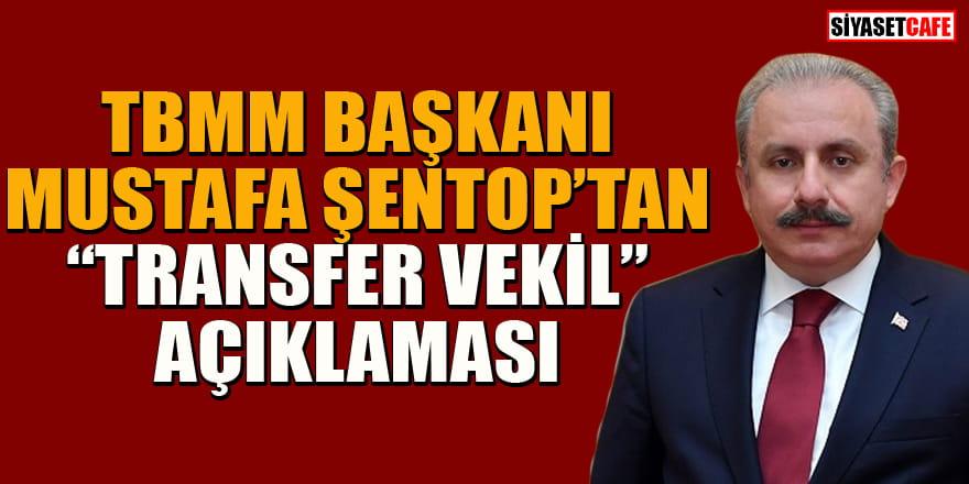 TBMM Başkanı Mustafa Şentop'tan 'transfer vekil' açıklaması: Değişiklik yapılabilir