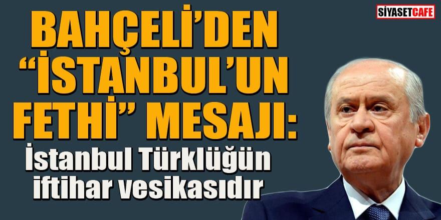 MHP lideri Bahçeli'den 'İstanbul'un fethi' mesajı