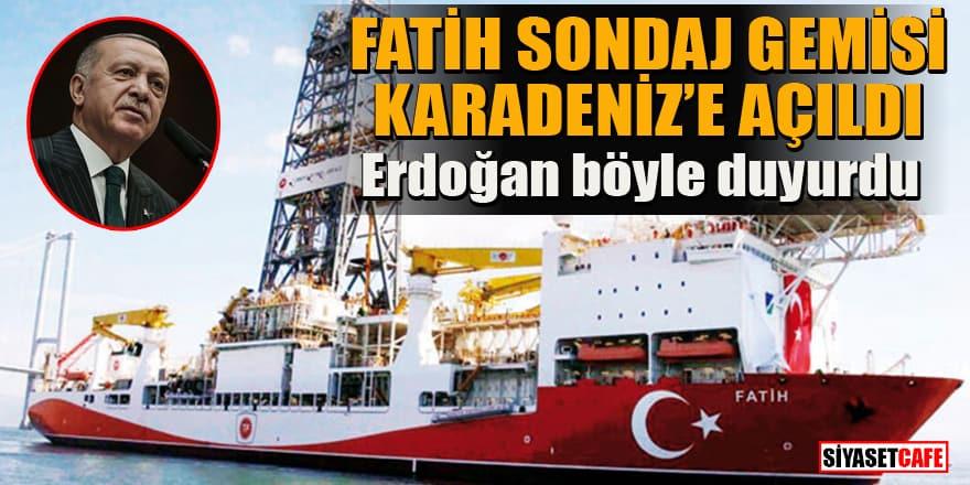 Fatih Sondaj Gemisi Karadeniz'e açıldı! Erdoğan duyurdu