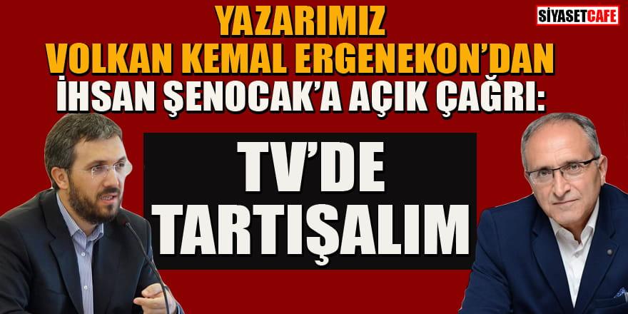 Yazarımız Volkan Kemal Ergenekon'dan İhsan Şenocak'a açık çağrı: TV'de tartışalım