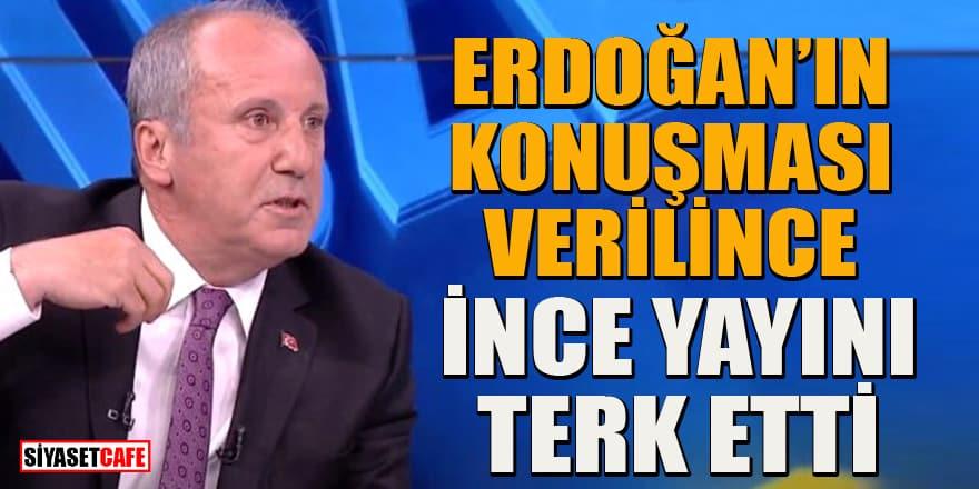 Erdoğan'ın konuşması canlı verilince Muharrem İnce küplere bindi! Yayını terk etti
