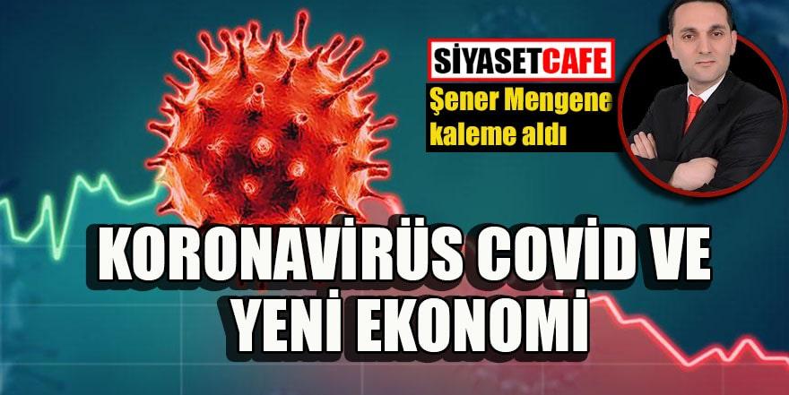 Şener Mengene: Koronabirüs-Covid ve yeni ekonomi