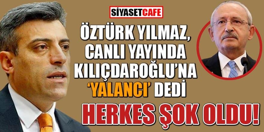 Öztürk Yılmaz, canlı yayında Kılıçdaroğlu'na 'yalancı' dedi, herkes şok oldu!