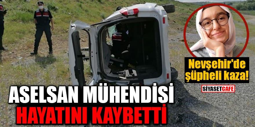 Nevşehir'de şüpheli kaza! Aselsan mühendisi hayatını kaybetti
