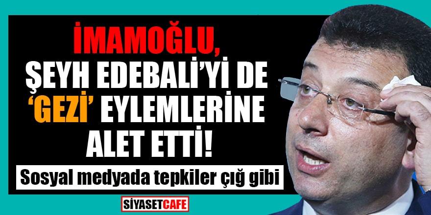 İmamoğlu, Şeyh Edebali'yi de 'Gezi' eylemlerine alet etti! Sosyal medyada tepkiler çığ gibi