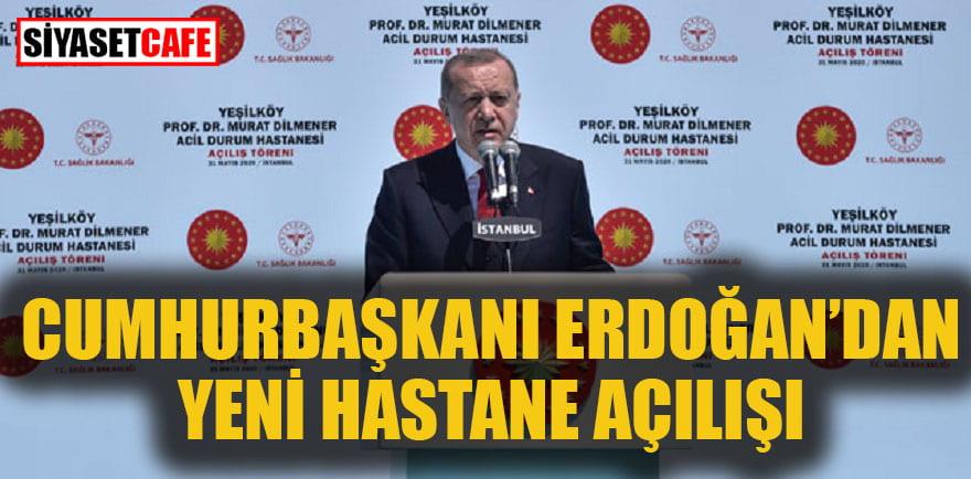 Cumhurbaşkanı Erdoğan'dan yeni hastane açılışı