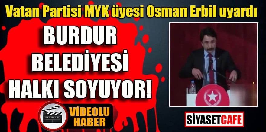 """Osman Erbil: """"Burdur Belediyesi halkı soyuyor"""""""