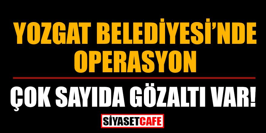 """Yozgat Belediyesi'nde 7 personele """"zimmet"""" iddiasıyla gözaltı"""