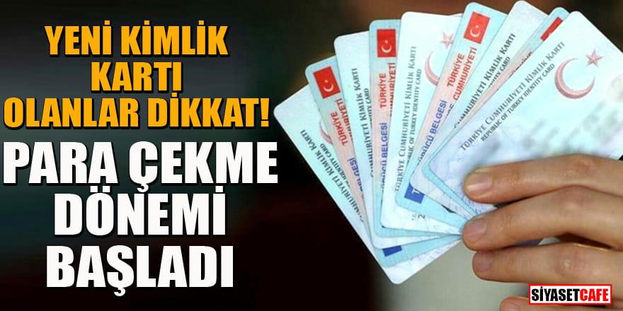 Yeni kimlik kartlarıyla para çekme dönemi başladı! Hangi ATM'lerden çekiliyor?