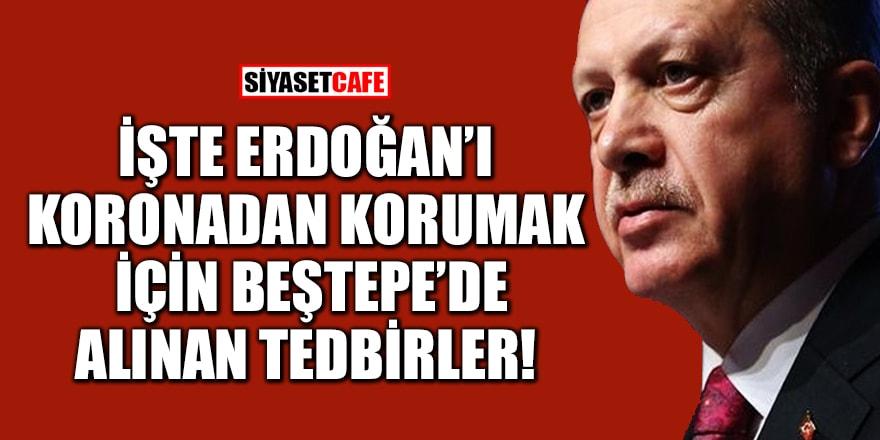 İşte Erdoğan'ı koronadan korumak için Beştepe'de alınan tedbirler