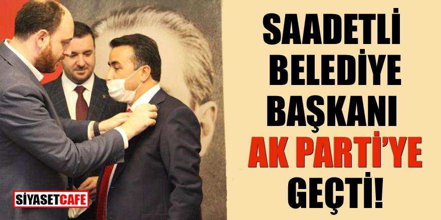 Saadetli Belediye Başkanı 15 ay sonra AK Parti'ye geçti