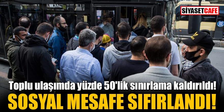 Toplu ulaşımda yüzde 50'lik sınırlama kaldırıldı! Sosyal mesafe sıfırlandı