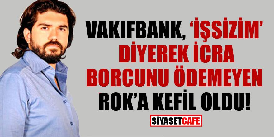 Vakıfbank, 'İşsizim' diyerek icra borcunu ödemeyen ROK'a kefil oldu