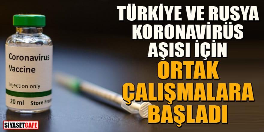 Türkiye ve Rusya koronavirüs aşısı için ortak çalışacak