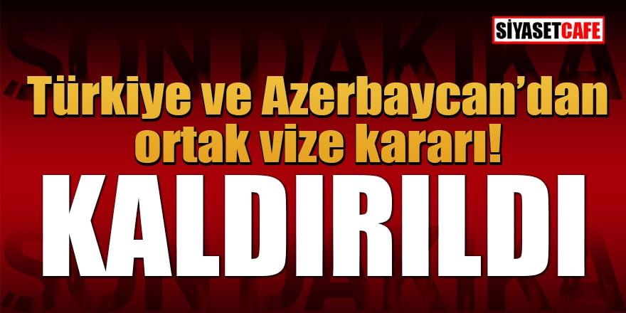 Türkiye ve Azerbaycan karşılıklı olarak vizeleri kaldırdı