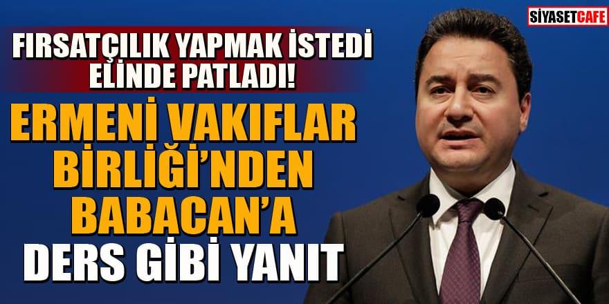 Ermeni Vakıflar Birliği'nden Babacan'a ders gibi yanıt!
