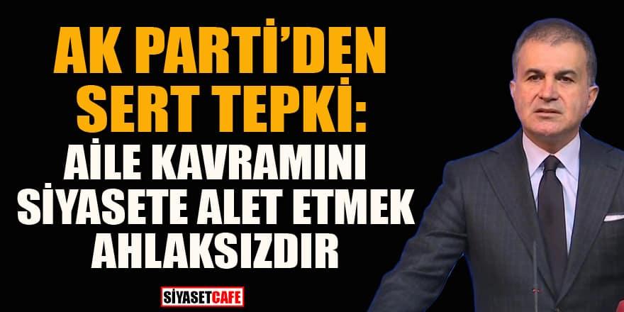 AK Parti Sözcüsü Ömer Çelik: Kim aile kavramını kullanıyorsa yaptığı ahlaksızlıktır