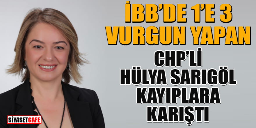 İBB'de maske vurgunu yapan CHP'li Hülya Sarıgöl kayıplara karıştı