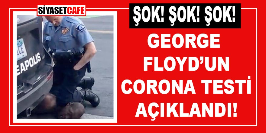 Şok! Şok! Şok! George Floyd'un otopsi raporu açıklandı, bakın ne çıktı?