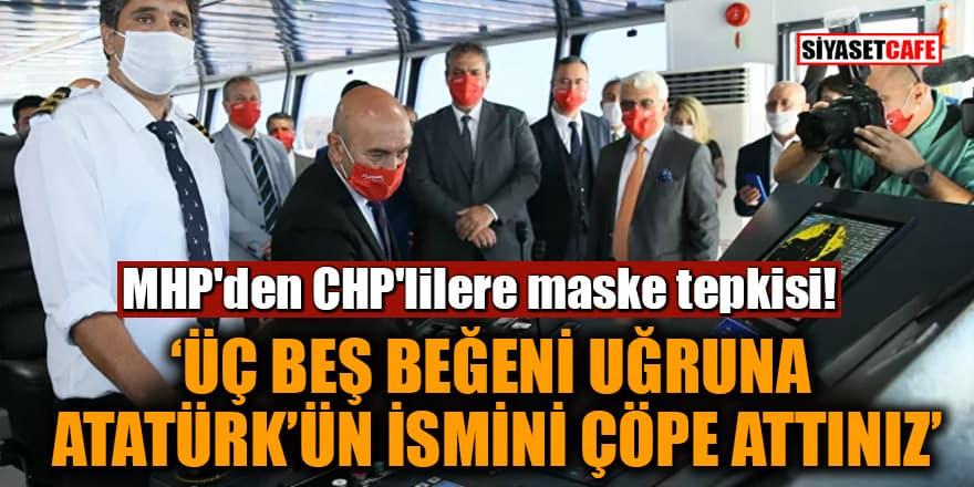 MHP'den CHP'lilere maske tepkisi: Üç beş beğeni uğruna Atatürk'ün ismini çöpe attınız