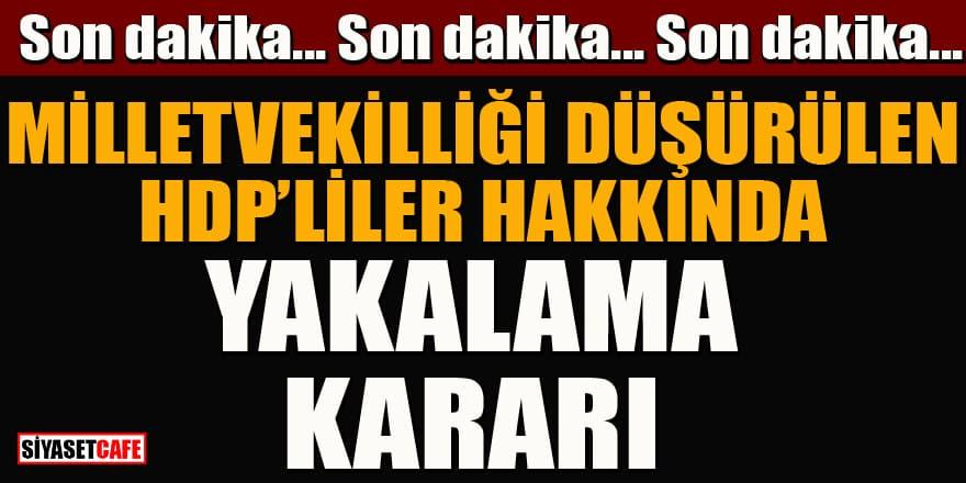 Vekilliği düşürülen HDP'liler hakkında yakalama kararı çıktı!