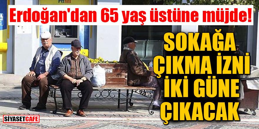 Erdoğan'ın 65 yaş üstü planı hazır! Sokağa çıkma izni iki güne çıkacak