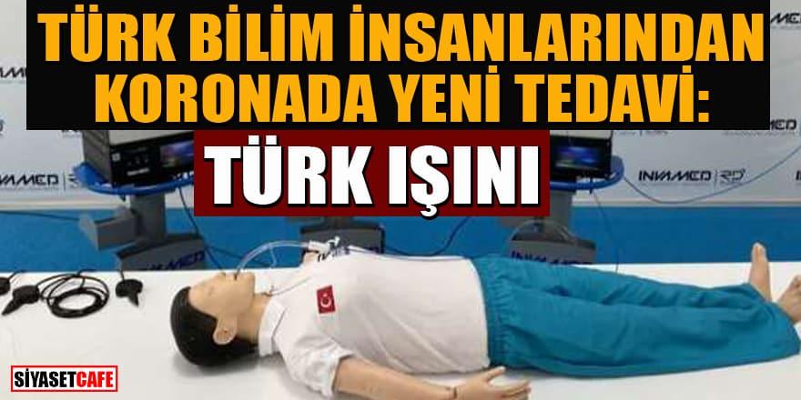 Türk bilim insanlarında koronada yeni tedavi: Türk Işını