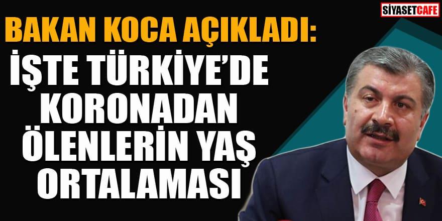Bakan Koca açıkladı: İşte Türkiye'de koronavirüsten ölenlerin yaş ortalaması