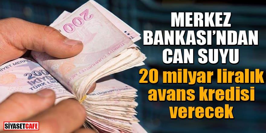 Merkez Bankası'ndan can suyu! 20 milyar liralık avans kredisi verecek