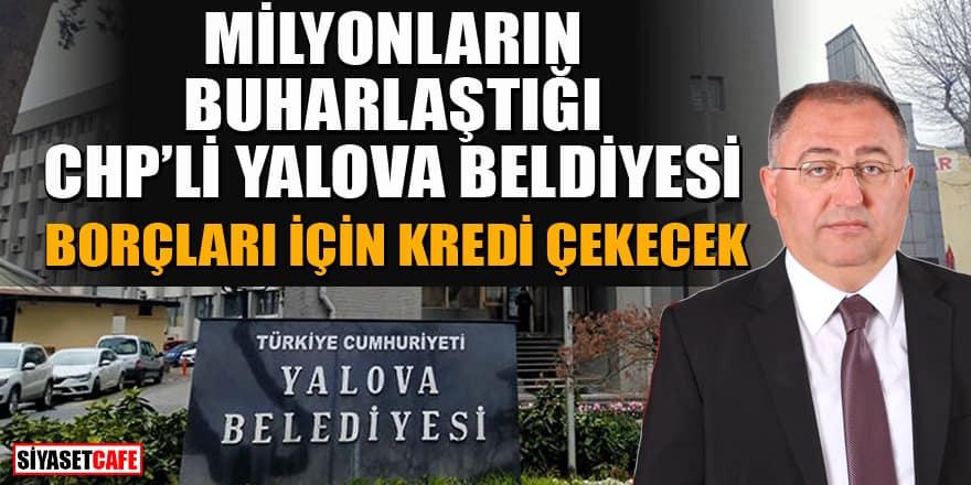 Kasada milyonların buharlaştığı Yalova Belediyesi, borçları için kredi çekecek