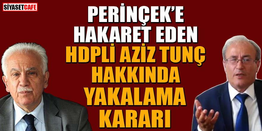 Perinçek'e hakaret eden HDP Milletvekili Adayı Aziz Tunç hakkında yakalama kararı