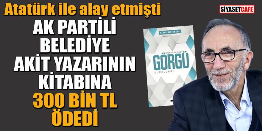 AK Partili Belediye Akit yazarının kitabına 300 bin TL ödedi