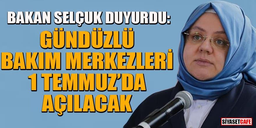 Bakan Selçuk duyurdu: Gündüzlü Bakım Merkezleri 1 Temmuz'da açılacak