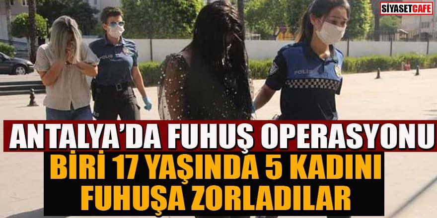 Antalya'da biri 17 yaşında 5 kadını senet imzalatarak fuhuşa zorladılar