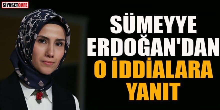 Sümeyye Erdoğan'dan o iddalara yanıt