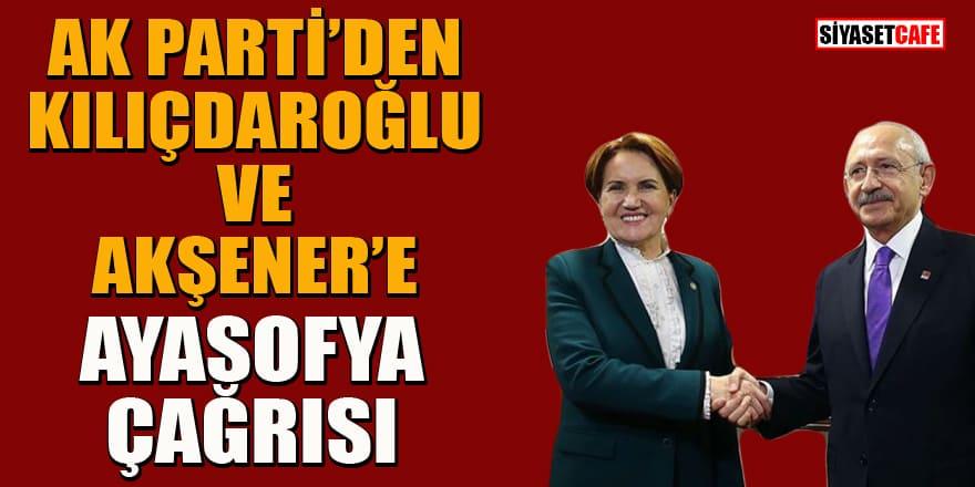 Ak Parti'den Kılıçdaroğlu ve Akşener'e Ayasofya çağrısı...