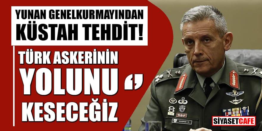 Yunan Genelkurmayından küstah tehdit! Türk askerinin yolunu keseceğiz