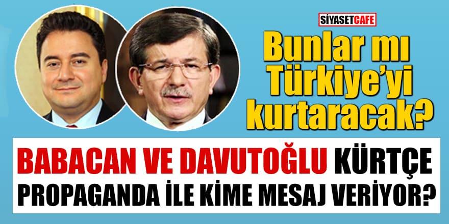Babacan ve Davutoğlu kürtçe propaganda ile kime mesaj veriyor?
