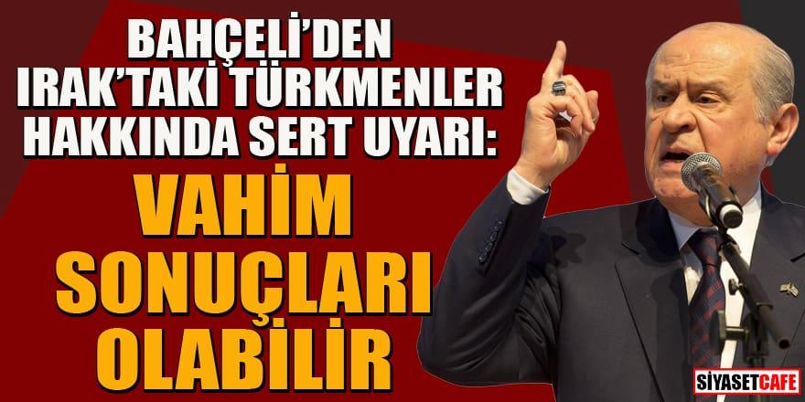 Bahçeli'den Irak'taki Türkmenler hakkında sert uyarı