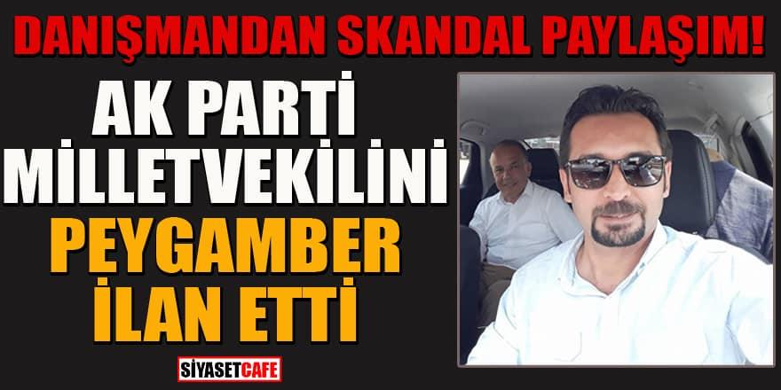Danışmandan skandal paylaşım: AK Parti milletvekilini Peygamber ilan etti